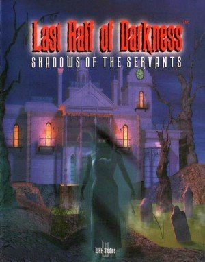 Last Half of Darkness: Shadows of the Servants Box Cover