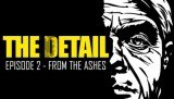 Detail: Episode 2 - From the Ashes, The